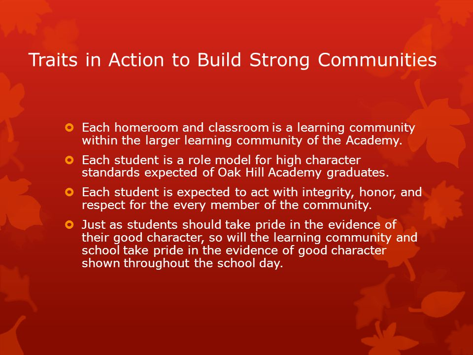 Traits in Action to Build Strong Communities  Each homeroom and classroom is a learning community within the larger learning community of the Academy.