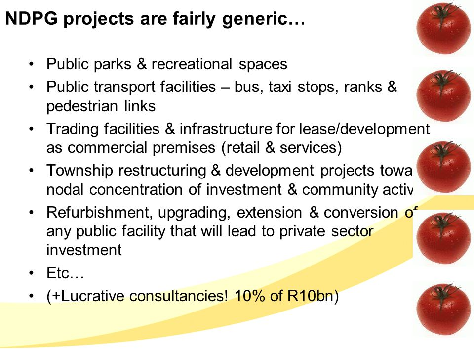 NDPG projects are fairly generic… Public parks & recreational spaces Public transport facilities – bus, taxi stops, ranks & pedestrian links Trading f