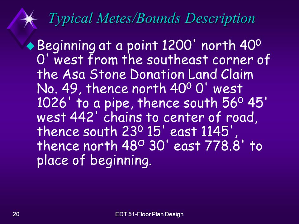 20EDT 51-Floor Plan Design Typical Metes/Bounds Description u Beginning at a point 1200 north 40 0 0 west from the southeast corner of the Asa Stone Donation Land Claim No.