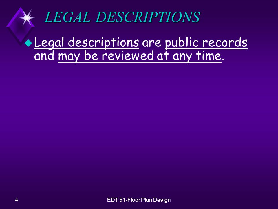 4EDT 51-Floor Plan Design LEGAL DESCRIPTIONS u Legal descriptions are public records and may be reviewed at any time.