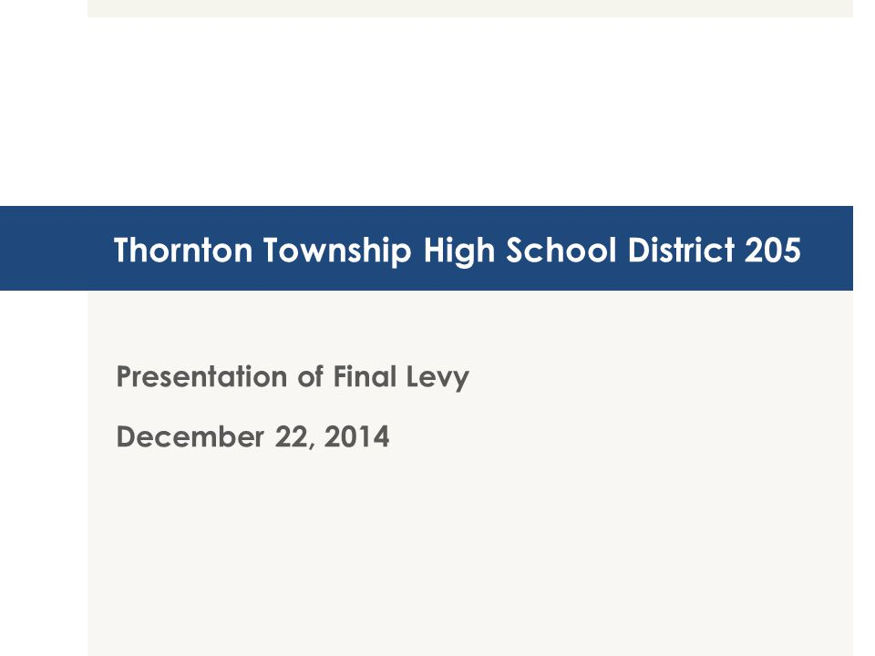 Thornton Township High School District 205 Presentation of Final Levy December 22, 2014