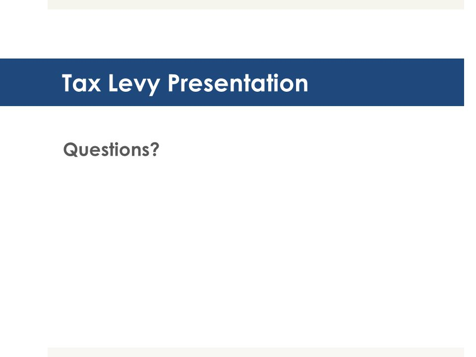 Tax Levy Presentation Questions