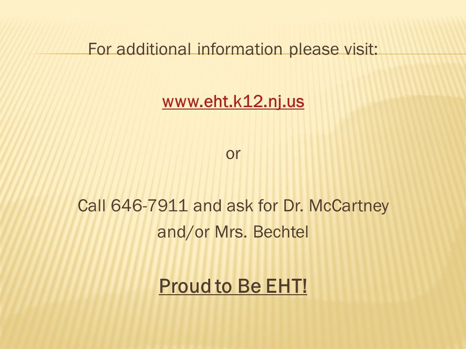 For additional information please visit: www.eht.k12.nj.us or Call 646-7911 and ask for Dr.