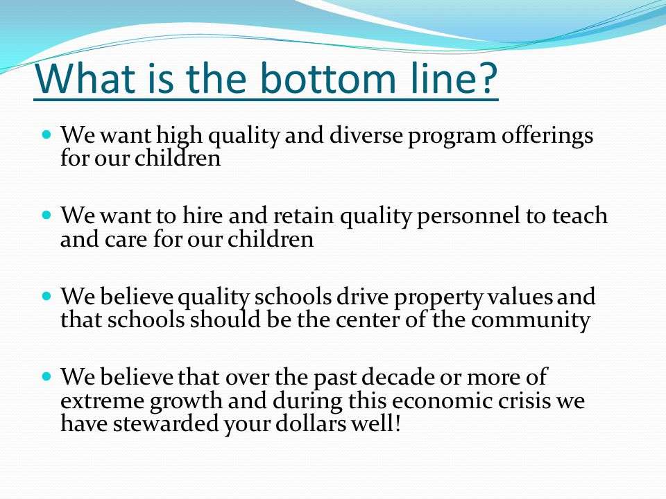 What is the bottom line? We want high quality and diverse program offerings for our children We want to hire and retain quality personnel to teach and