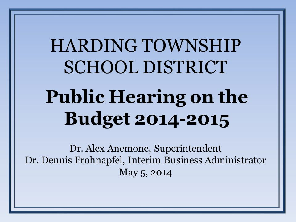 HARDING TOWNSHIP SCHOOL DISTRICT Public Hearing on the Budget 2014-2015 Dr.