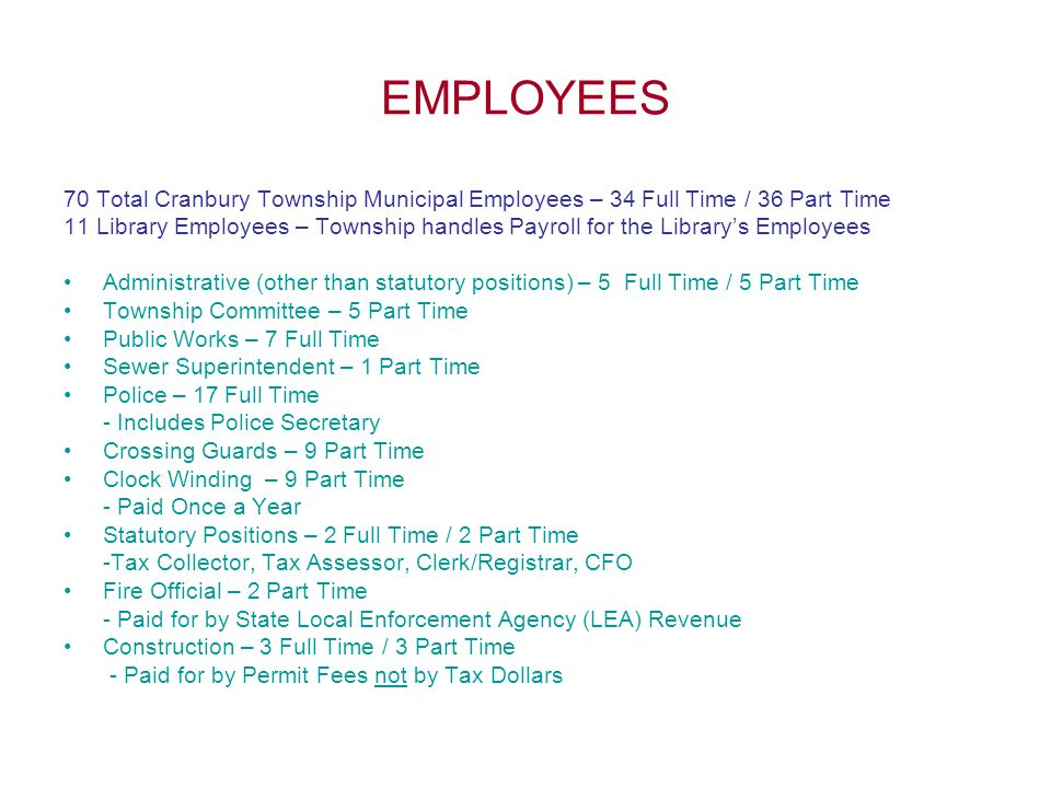 EMPLOYEES 70 Total Cranbury Township Municipal Employees – 34 Full Time / 36 Part Time 11 Library Employees – Township handles Payroll for the Library