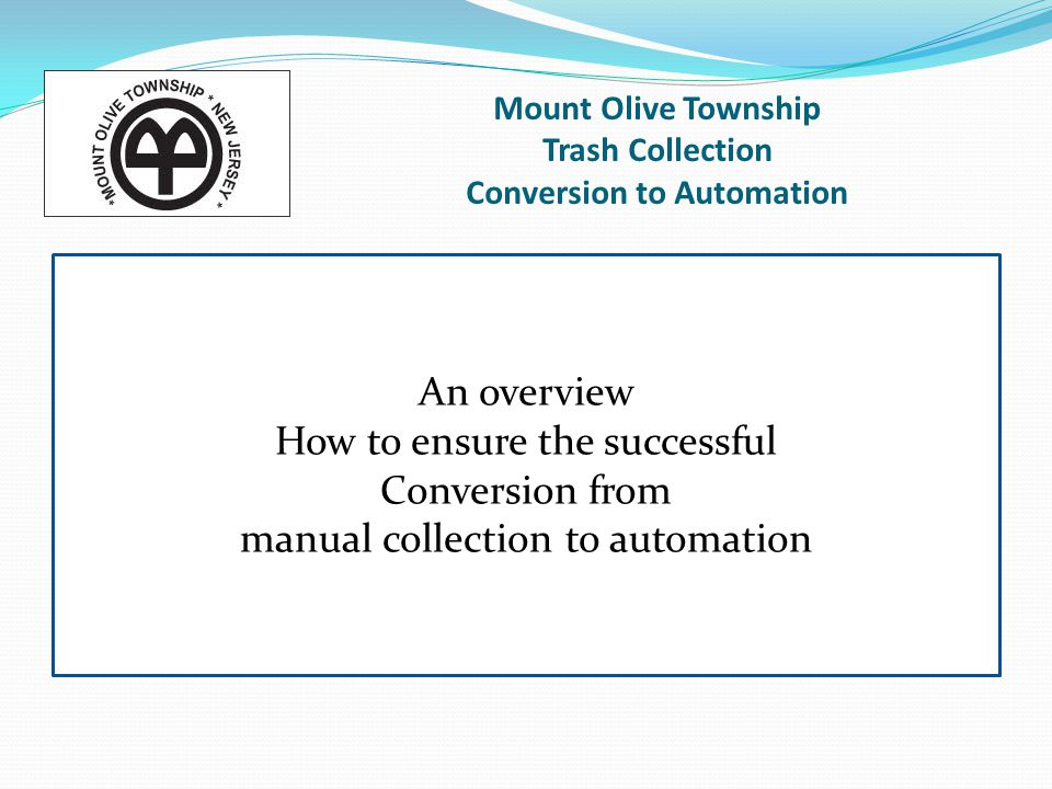 Mount Olive Township Trash Collection Conversion to Automation What is our current status.