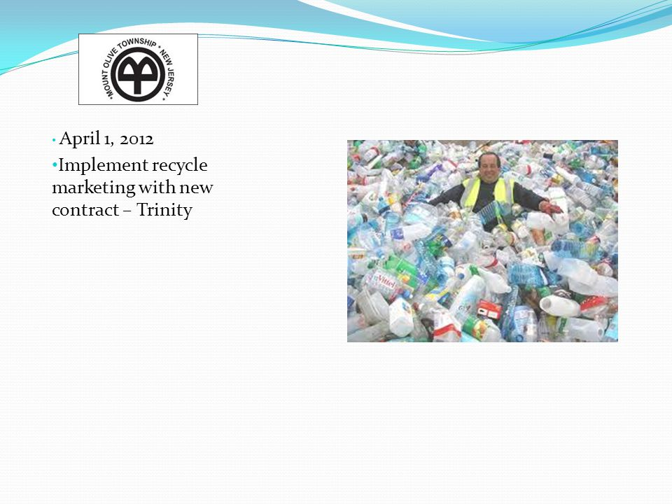 Fall 2012 Purchase roll off truck Goal is to maximize return on recyclables