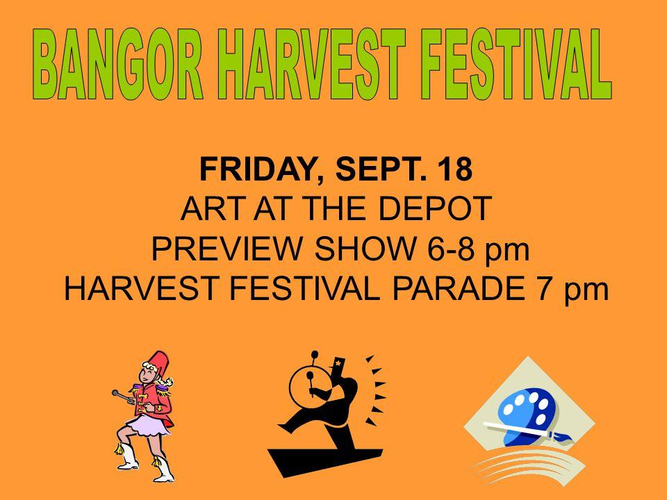 FRIDAY, SEPT. 18 ART AT THE DEPOT PREVIEW SHOW 6-8 pm HARVEST FESTIVAL PARADE 7 pm Harvest Festival