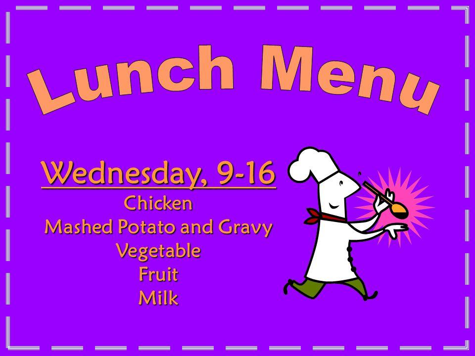 Wednesday, 9-16 Chicken Mashed Potato and Gravy VegetableFruitMilk LUNCH