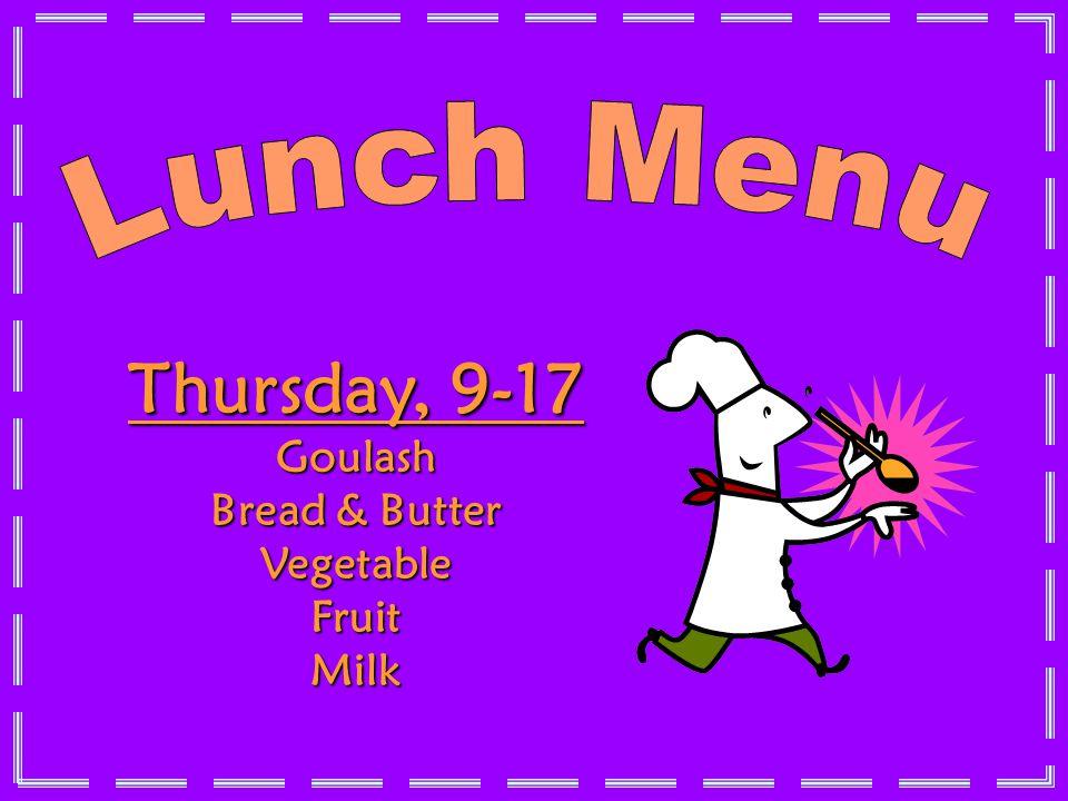 Thursday, 9-17 Goulash Bread & Butter VegetableFruitMilk LUNCH