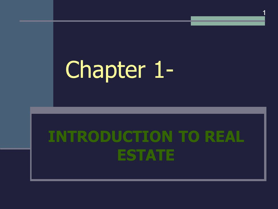 Chapter 1- INTRODUCTION TO REAL ESTATE 1