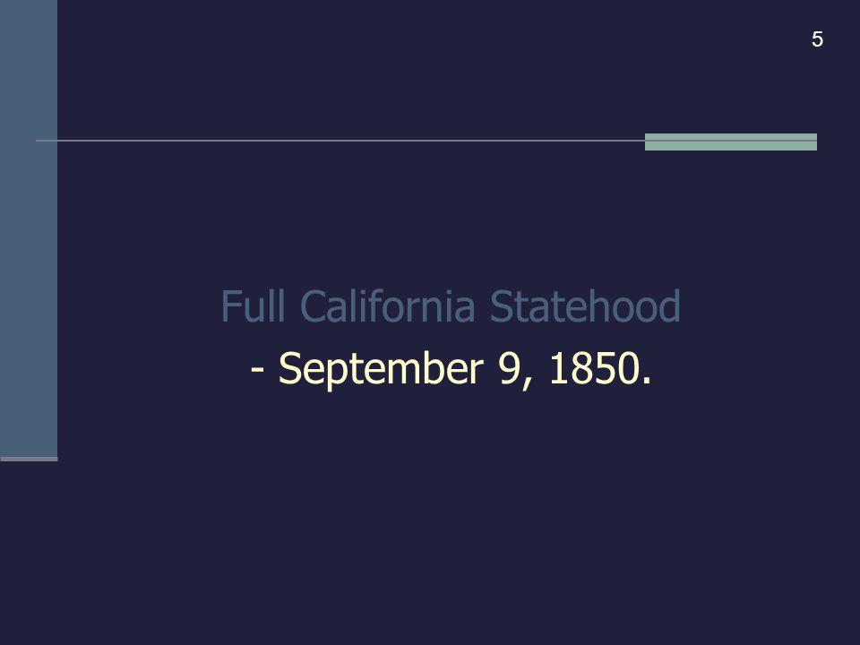 Full California Statehood - September 9, 1850. 5