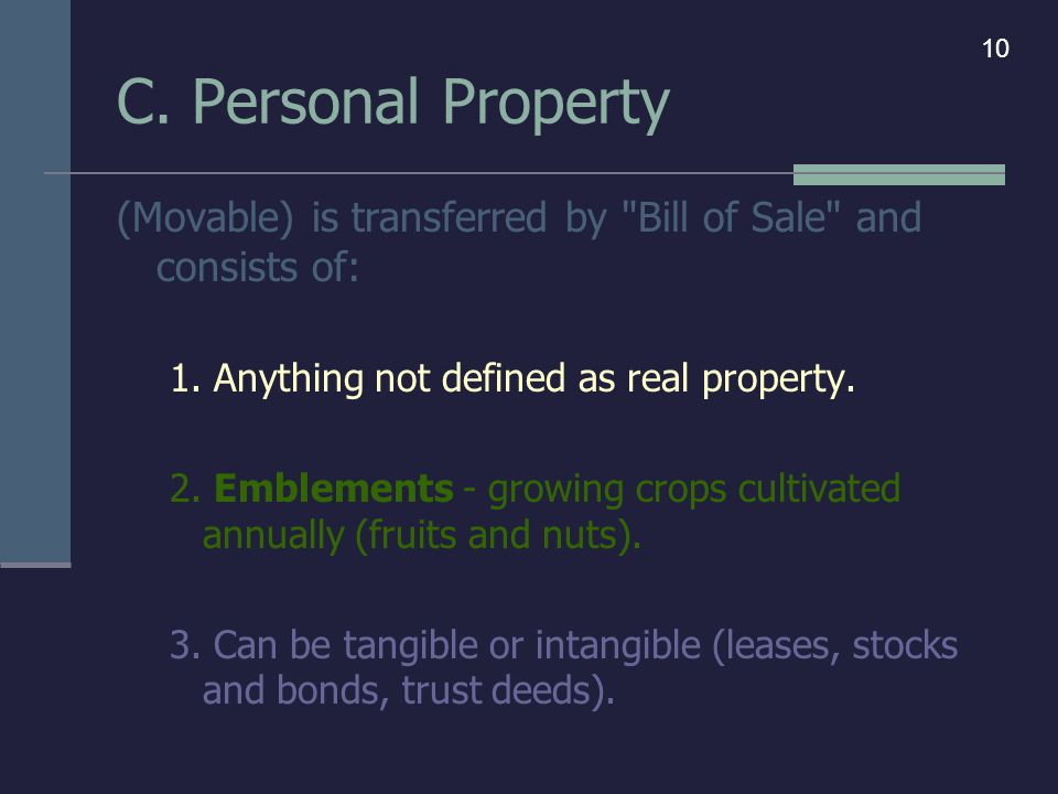 C. Personal Property (Movable) is transferred by Bill of Sale and consists of: 1.