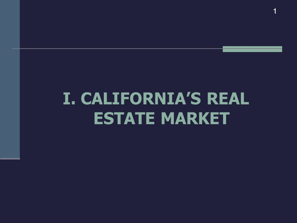I. CALIFORNIA'S REAL ESTATE MARKET 1