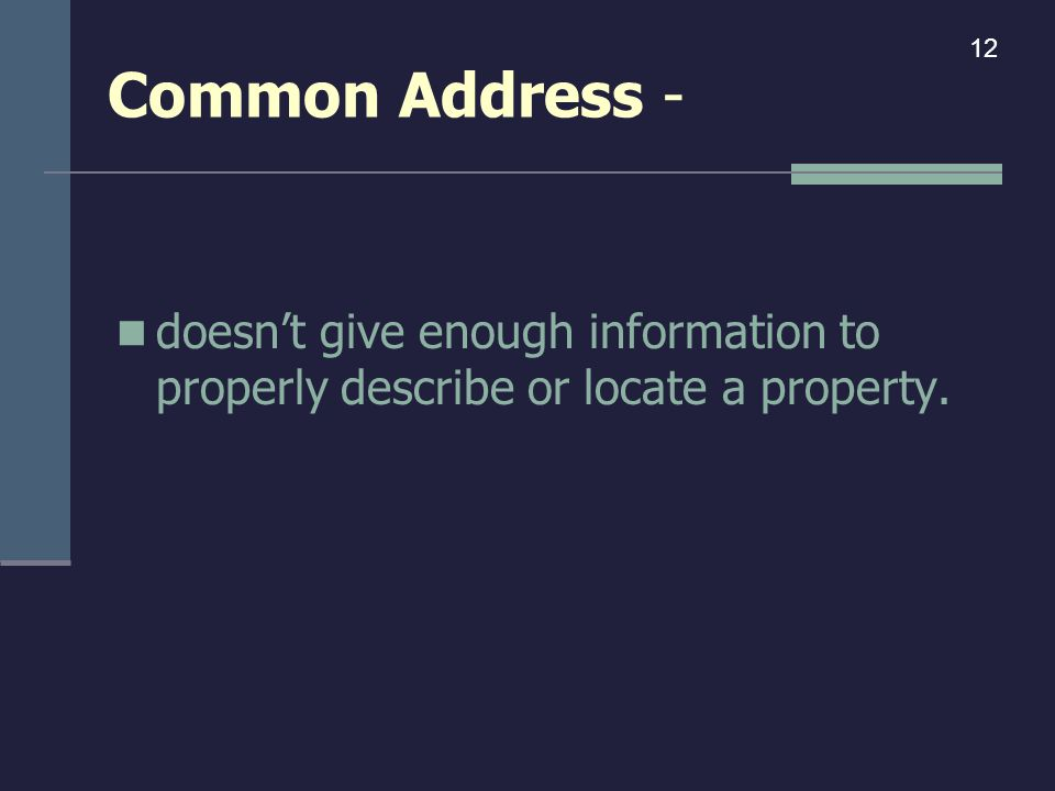 Common Address - doesn't give enough information to properly describe or locate a property. 12