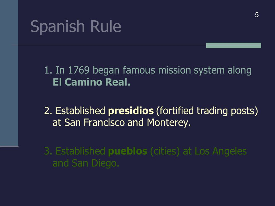 Spanish Rule 1. In 1769 began famous mission system along El Camino Real.