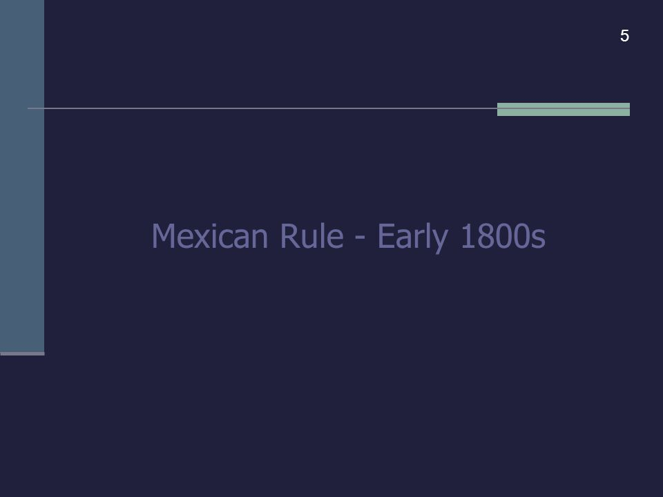 Mexican Rule - Early 1800s 5