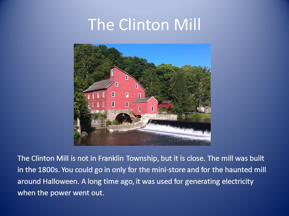 The Clinton Mill The Clinton Mill is not in Franklin Township, but it is close.