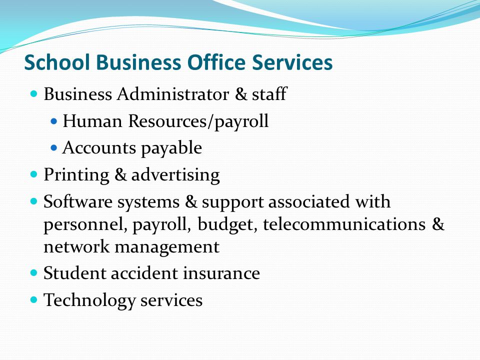 School Business Office Services Business Administrator & staff Human Resources/payroll Accounts payable Printing & advertising Software systems & supp