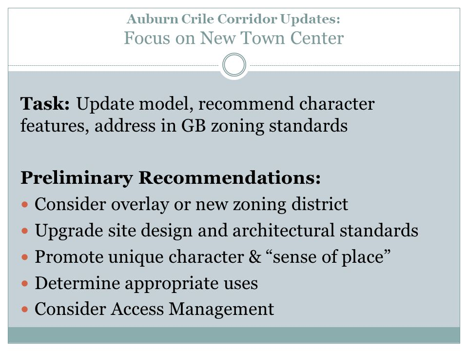 Auburn Crile Corridor Updates: Focus on New Town Center Task: Update model, recommend character features, address in GB zoning standards Preliminary R