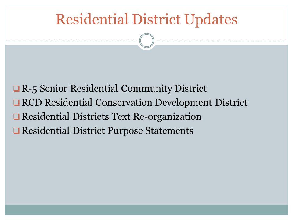 Residential District Updates  R-5 Senior Residential Community District  RCD Residential Conservation Development District  Residential Districts Text Re-organization  Residential District Purpose Statements