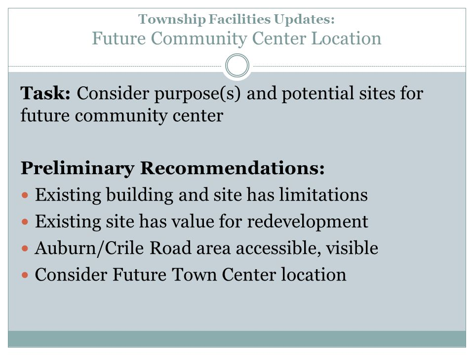 Township Facilities Updates: Future Community Center Location Task: Consider purpose(s) and potential sites for future community center Preliminary Re