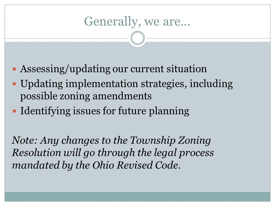 Generally, we are… Assessing/updating our current situation Updating implementation strategies, including possible zoning amendments Identifying issue