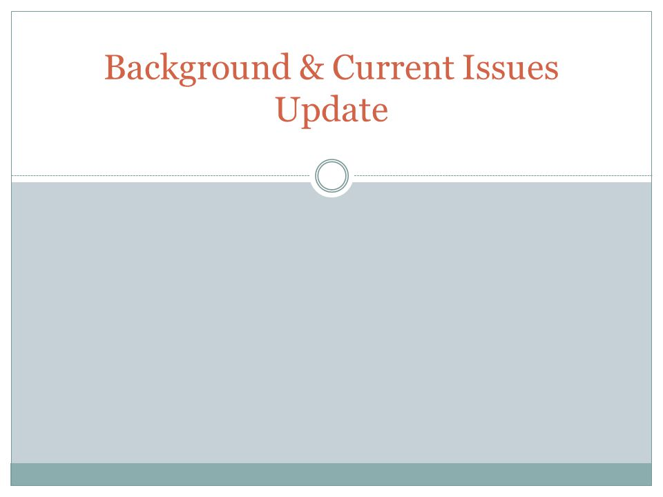 Background & Current Issues Update