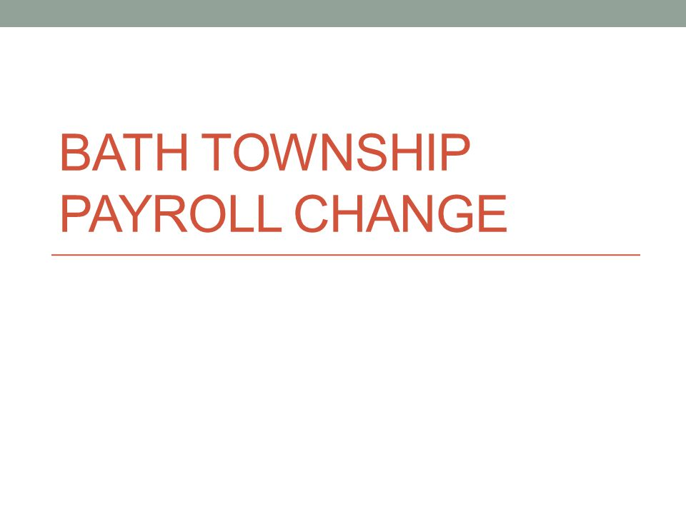 BATH TOWNSHIP PAYROLL CHANGE