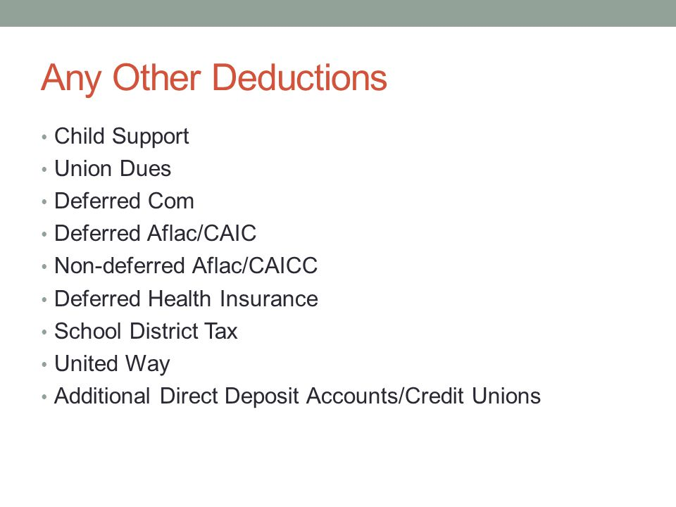 Any Other Deductions Child Support Union Dues Deferred Com Deferred Aflac/CAIC Non-deferred Aflac/CAICC Deferred Health Insurance School District Tax United Way Additional Direct Deposit Accounts/Credit Unions