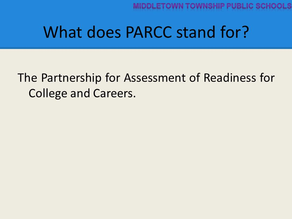 What does PARCC stand for The Partnership for Assessment of Readiness for College and Careers.