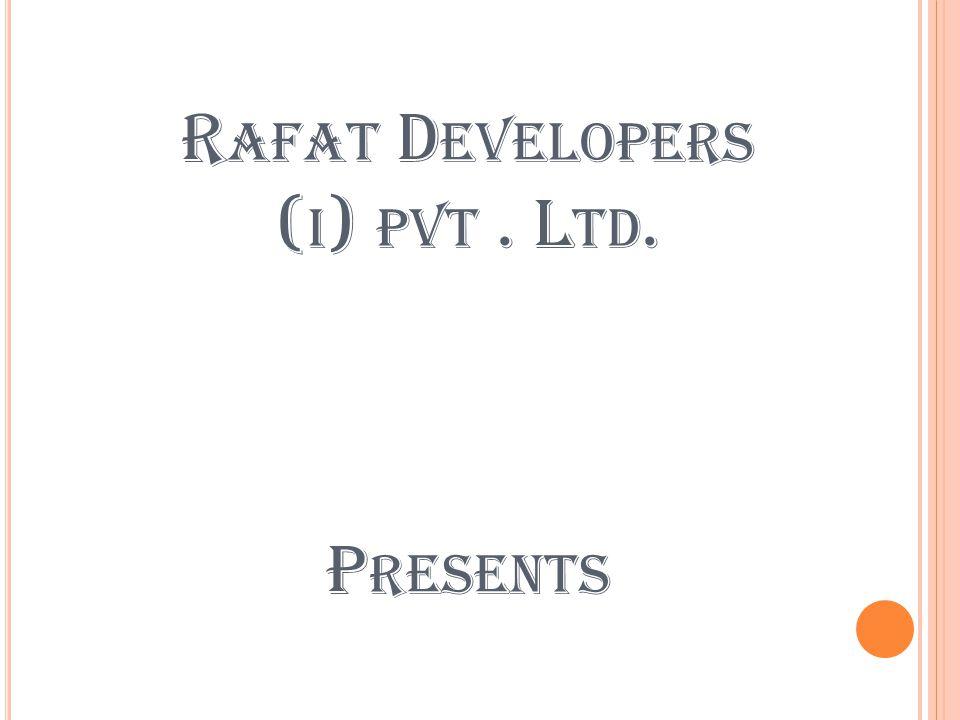 R AFAT D EVELOPERS ( I ) PVT. L TD. P RESENTS