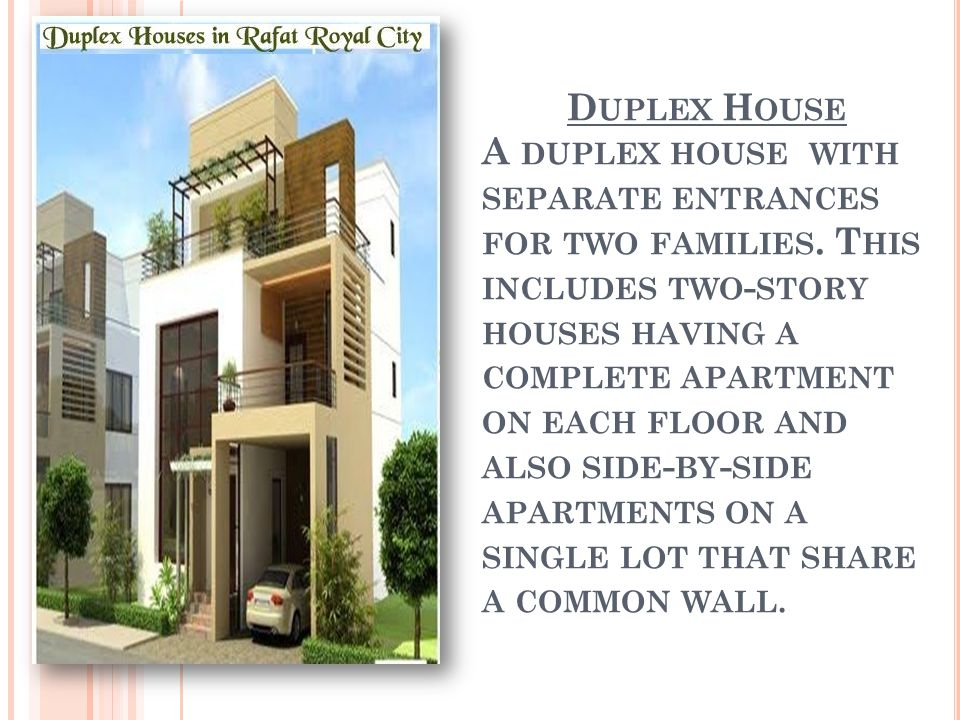 D UPLEX H OUSE A DUPLEX HOUSE WITH SEPARATE ENTRANCES FOR TWO FAMILIES.