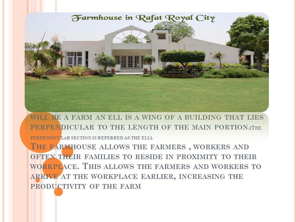 F ARMHOUSE THE MAIN HOUSE OF A FARM.