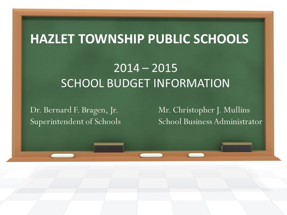 HAZLET TOWNSHIP PUBLIC SCHOOLS 2014 – 2015 SCHOOL BUDGET INFORMATION Dr.