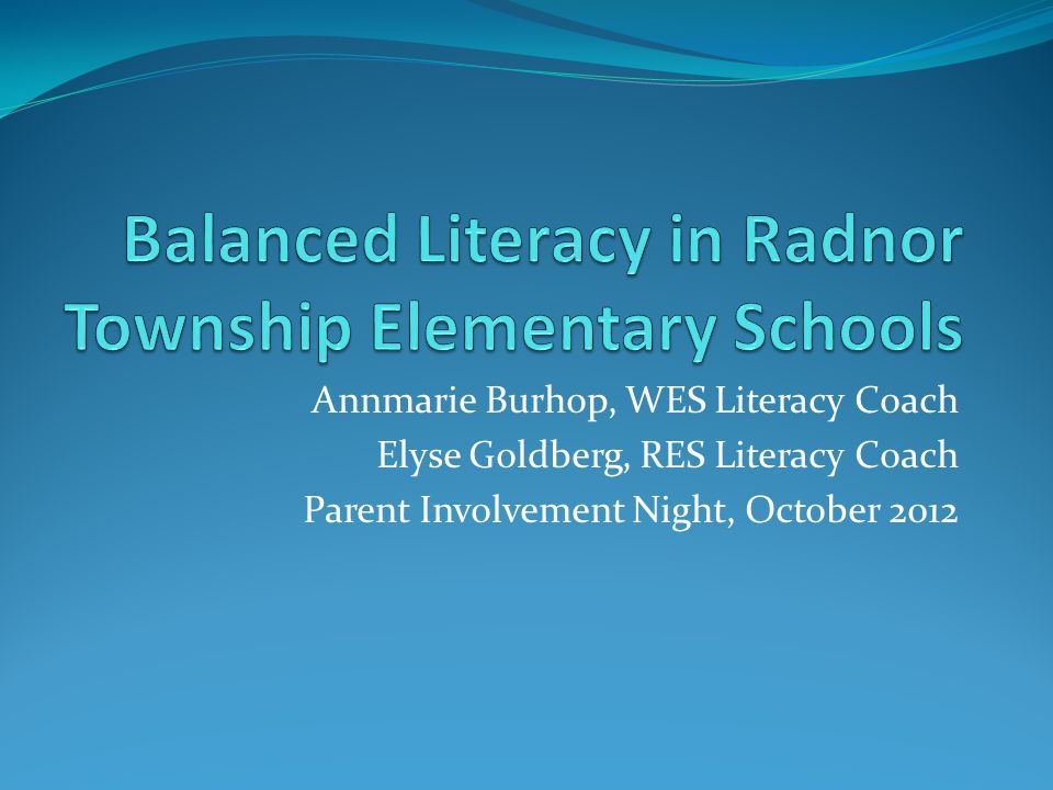 Annmarie Burhop, WES Literacy Coach Elyse Goldberg, RES Literacy Coach Parent Involvement Night, October 2012