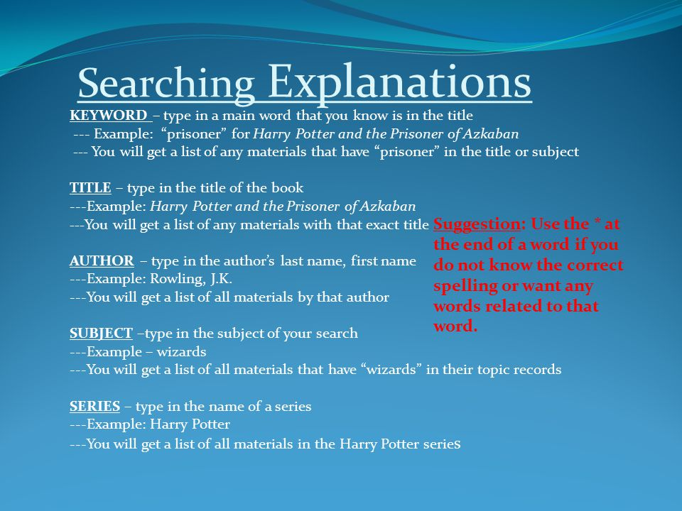 """Searching Explanations KEYWORD – type in a main word that you know is in the title --- Example: """"prisoner"""" for Harry Potter and the Prisoner of Azkaba"""