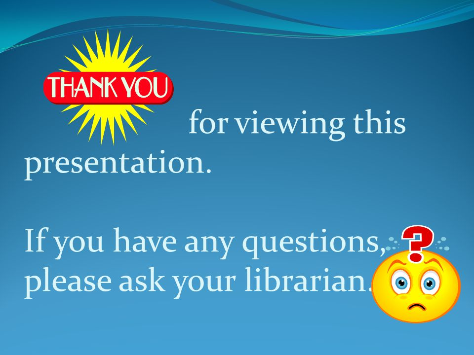 for viewing this presentation. If you have any questions, please ask your librarian.