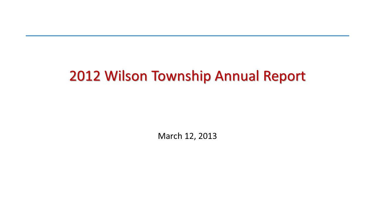 2012 Wilson Township Annual Report March 12, 2013
