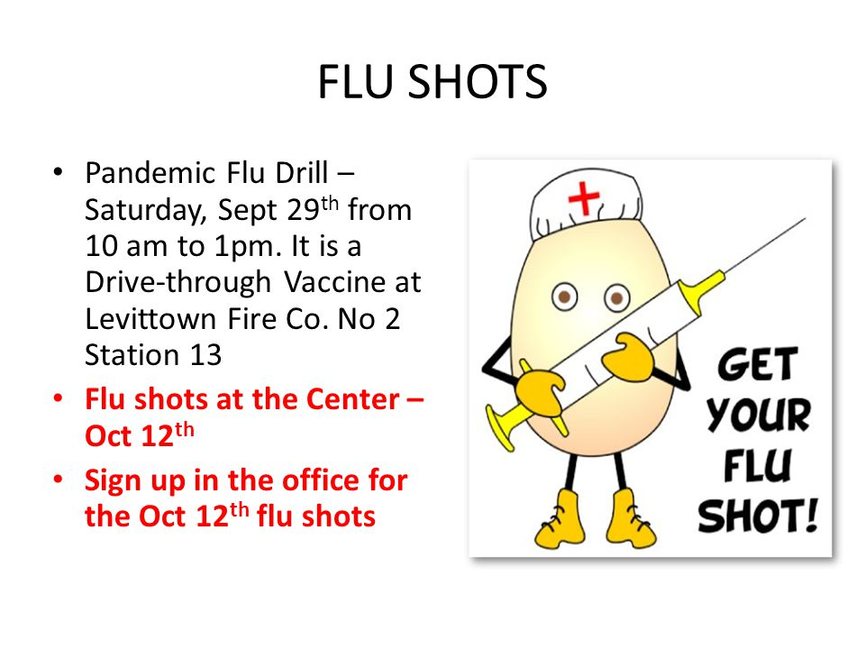 FLU SHOTS Pandemic Flu Drill – Saturday, Sept 29 th from 10 am to 1pm. It is a Drive-through Vaccine at Levittown Fire Co. No 2 Station 13 Flu shots a
