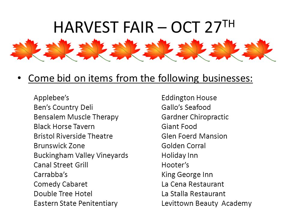 HARVEST FAIR – OCT 27 TH Come bid on items from the following businesses: Applebee's Eddington House Ben's Country DeliGallo's Seafood Bensalem Muscle