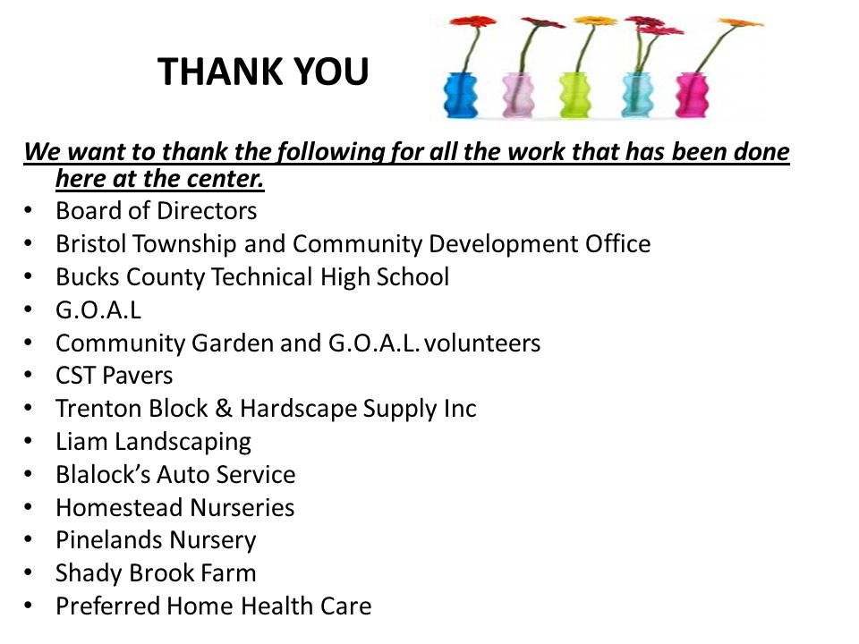 THANK YOU We want to thank the following for all the work that has been done here at the center. Board of Directors Bristol Township and Community Dev