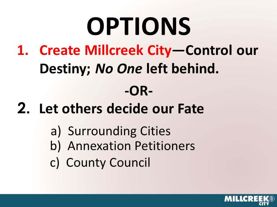 OPTIONS 1.Create Millcreek City—Control our Destiny; No One left behind.