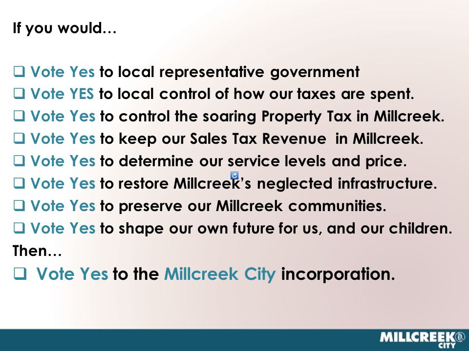 If you would…  Vote Yes to local representative government  Vote YES to local control of how our taxes are spent.
