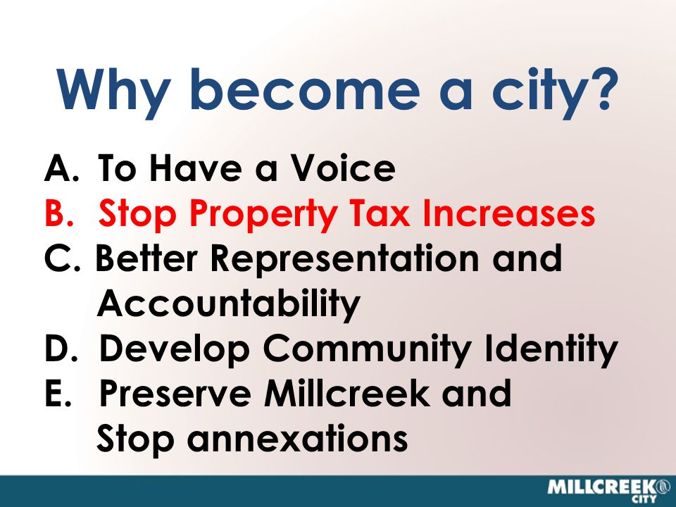 Why become a city. A.To Have a Voice B.Stop Property Tax Increases C.