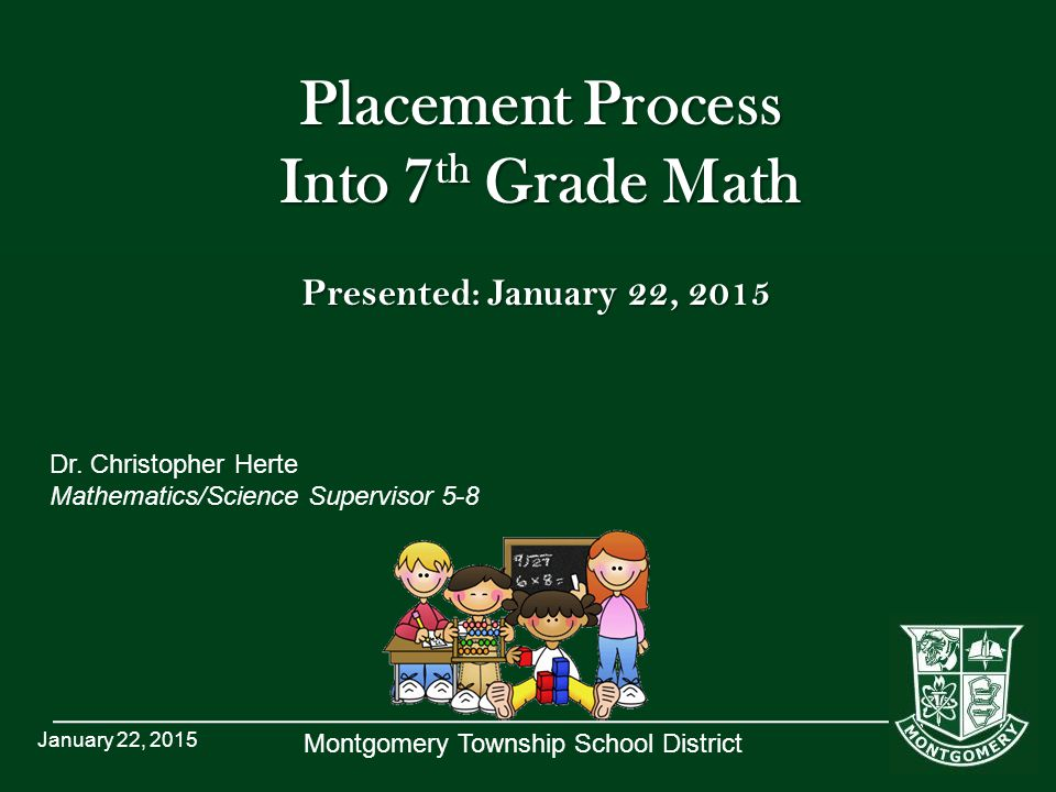 Montgomery Township School District Placement Process Into 7 th Grade Math Dr.