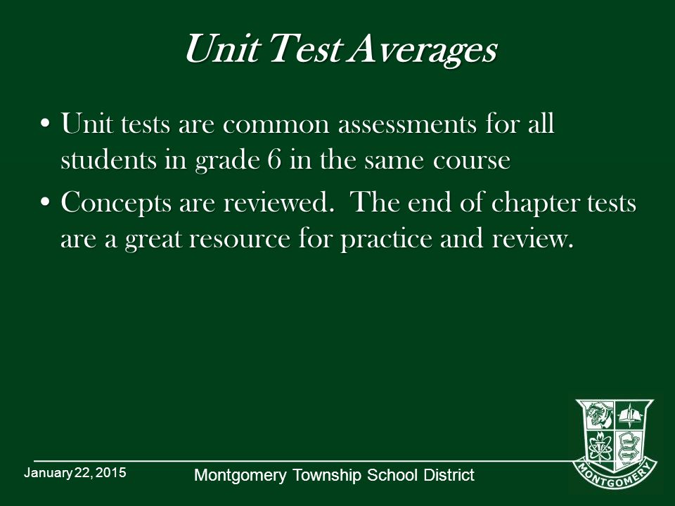 Montgomery Township School District Unit Test Averages Unit tests are common assessments for all students in grade 6 in the same courseUnit tests are common assessments for all students in grade 6 in the same course Concepts are reviewed.