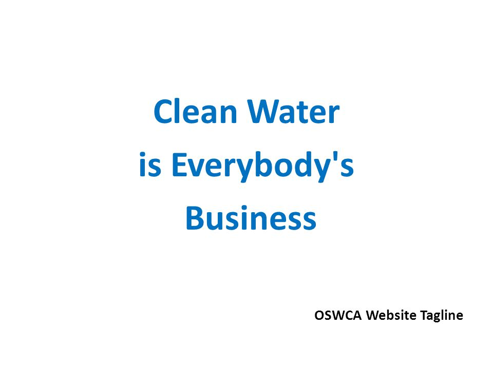 Clean Water is Everybody's Business OSWCA Website Tagline