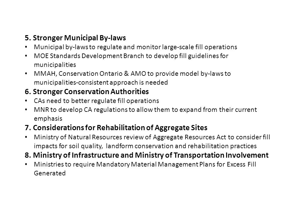 5. Stronger Municipal By-laws Municipal by-laws to regulate and monitor large-scale fill operations MOE Standards Development Branch to develop fill g